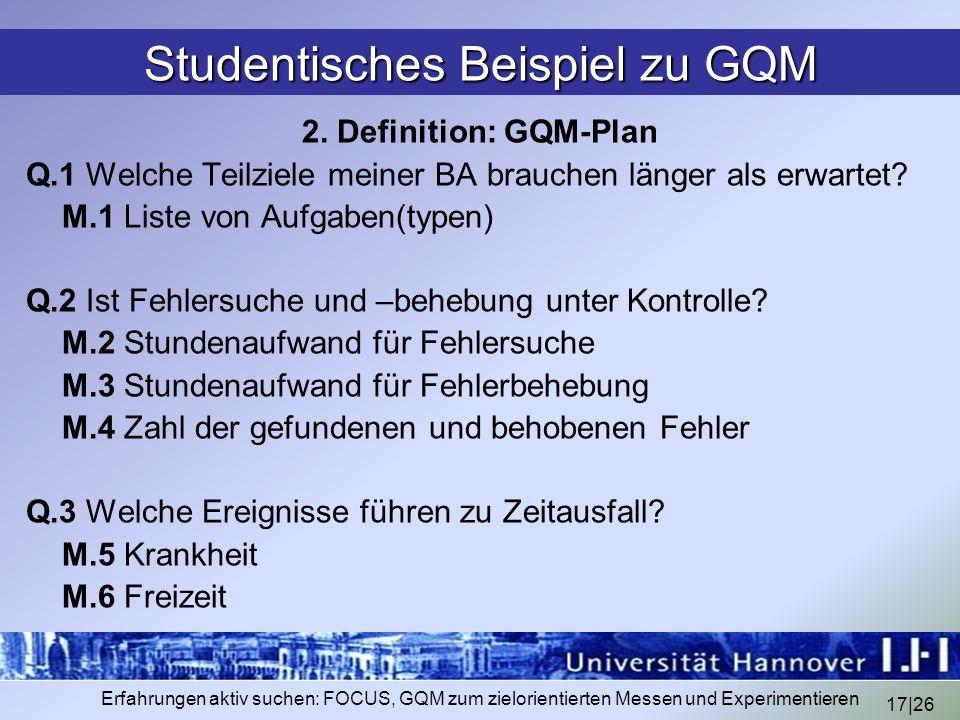 17|26 Erfahrungen aktiv suchen: FOCUS, GQM zum zielorientierten Messen und Experimentieren Studentisches Beispiel zu GQM 2. Definition: GQM-Plan Q.1 W