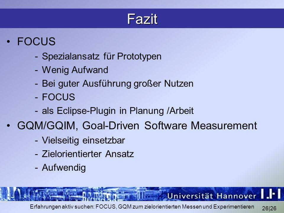 26|26 Erfahrungen aktiv suchen: FOCUS, GQM zum zielorientierten Messen und Experimentieren Fazit FOCUS -Spezialansatz für Prototypen -Wenig Aufwand -B