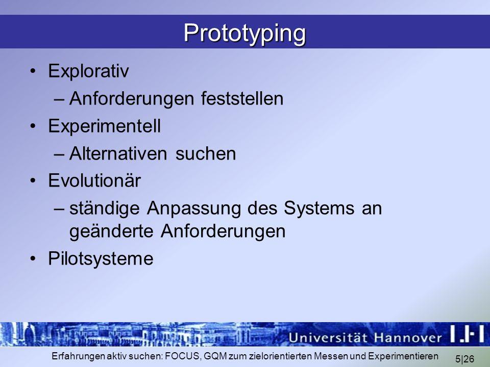 5|26 Erfahrungen aktiv suchen: FOCUS, GQM zum zielorientierten Messen und Experimentieren Prototyping Explorativ –Anforderungen feststellen Experiment