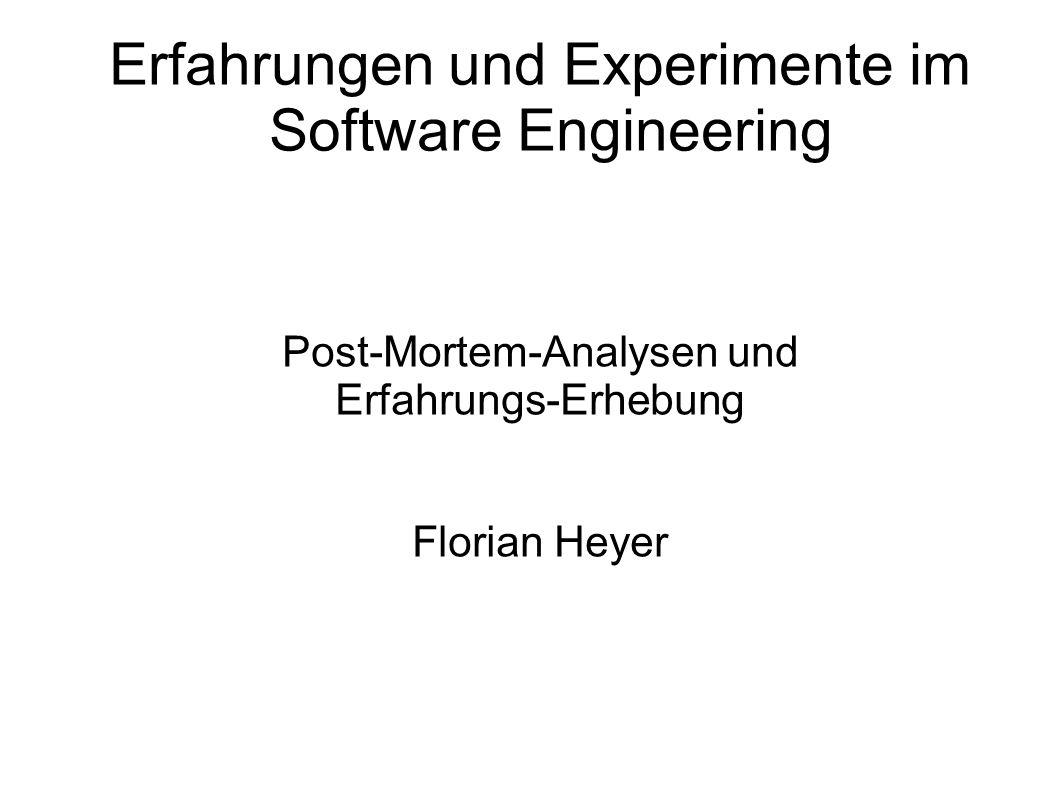 Erfahrungen und Experimente im Software Engineering Post-Mortem-Analysen und Erfahrungs-Erhebung Florian Heyer