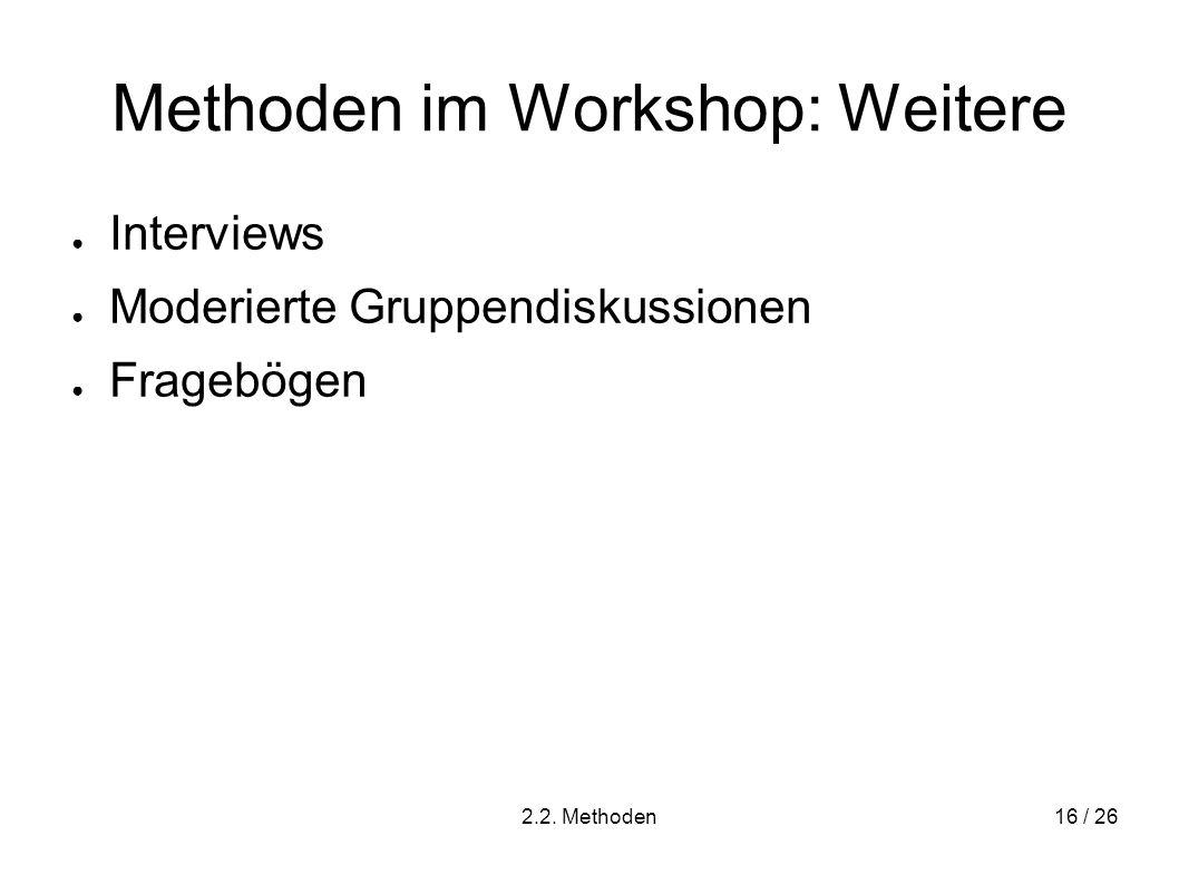 2.2. Methoden16 / 26 Methoden im Workshop: Weitere Interviews Moderierte Gruppendiskussionen Fragebögen