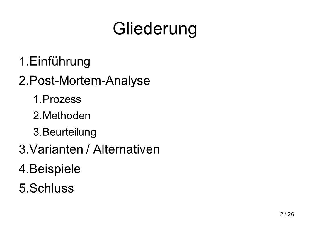 2 / 26 Gliederung 1.Einführung 2.Post-Mortem-Analyse 1.Prozess 2.Methoden 3.Beurteilung 3.Varianten / Alternativen 4.Beispiele 5.Schluss