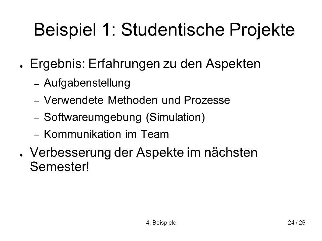 4. Beispiele24 / 26 Beispiel 1: Studentische Projekte Ergebnis: Erfahrungen zu den Aspekten – Aufgabenstellung – Verwendete Methoden und Prozesse – So