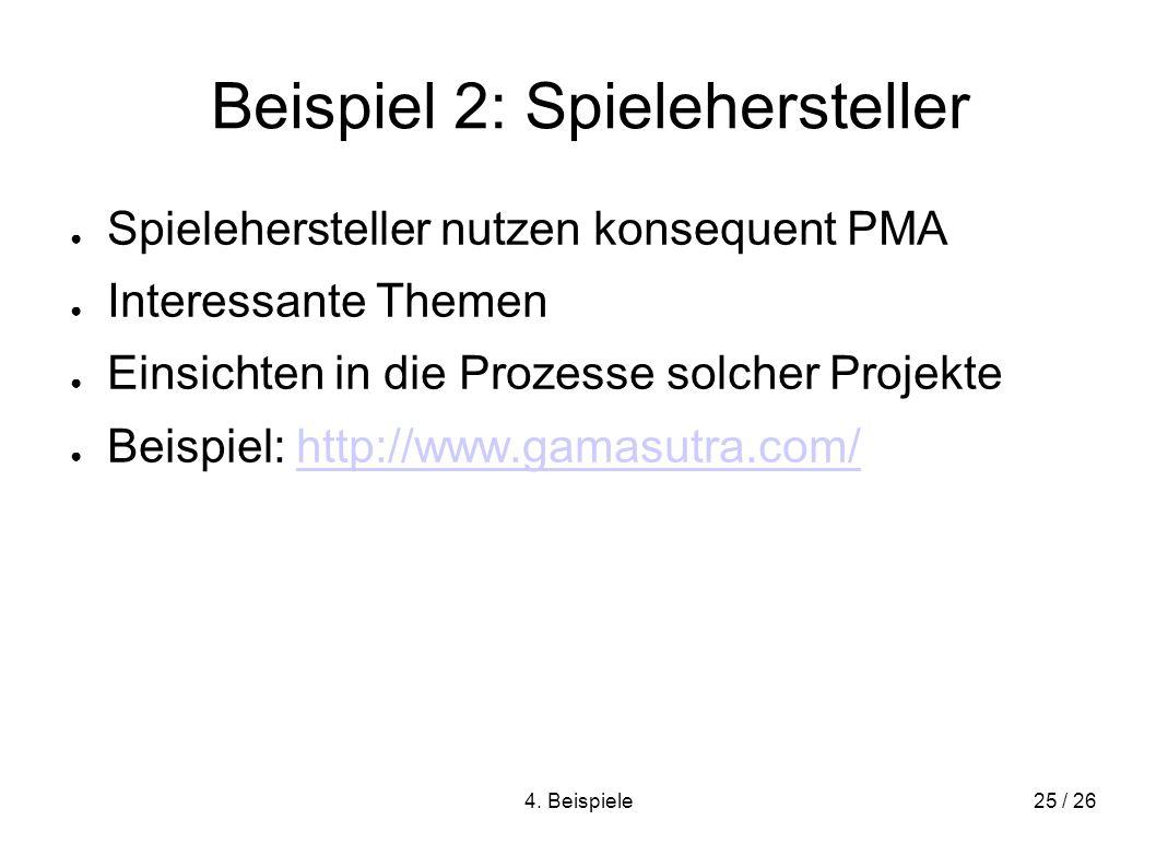 4. Beispiele25 / 26 Beispiel 2: Spielehersteller Spielehersteller nutzen konsequent PMA Interessante Themen Einsichten in die Prozesse solcher Projekt