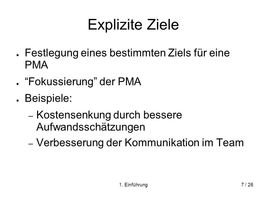 1. Einführung7 / 26 Explizite Ziele Festlegung eines bestimmten Ziels für eine PMA Fokussierung der PMA Beispiele: – Kostensenkung durch bessere Aufwa