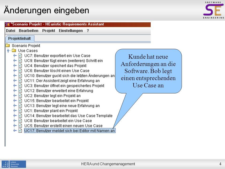 HERA und Changemanagement4 Änderungen eingeben Kunde hat neue Anforderungen an die Software.