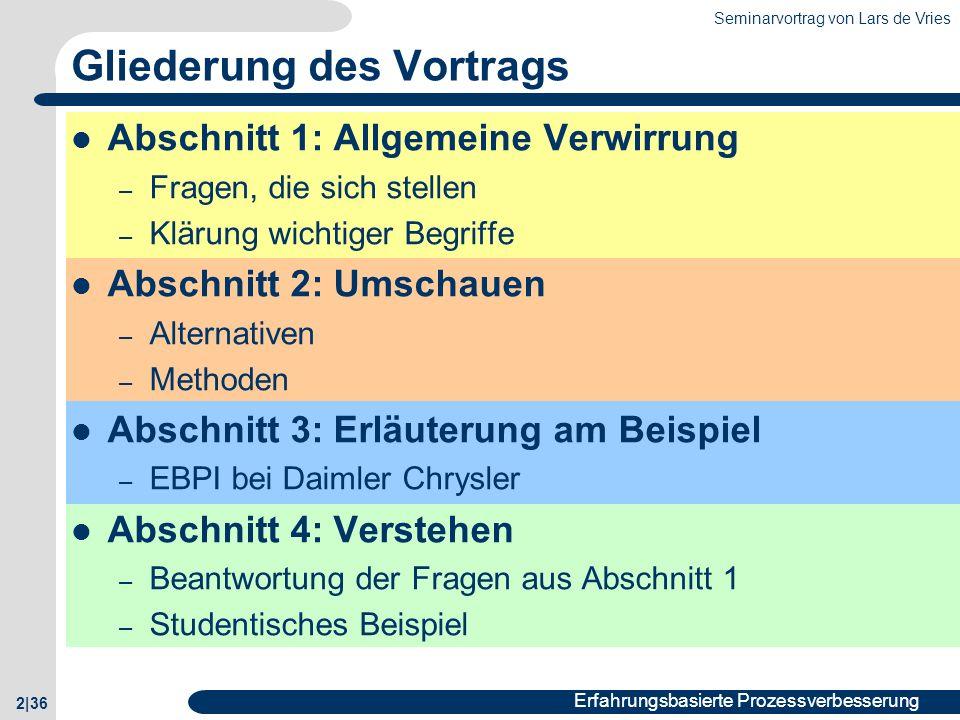 Seminarvortrag von Lars de Vries 2|36 Erfahrungsbasierte Prozessverbesserung Gliederung des Vortrags Abschnitt 1: Allgemeine Verwirrung – Fragen, die