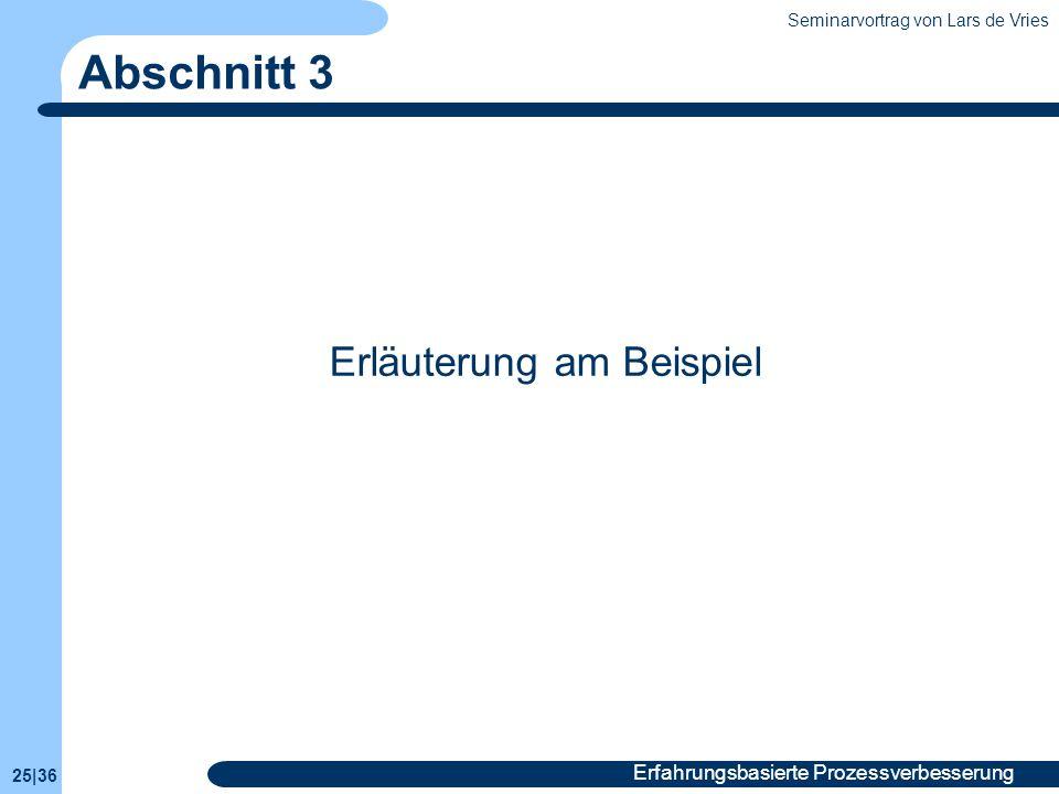 Seminarvortrag von Lars de Vries 25|36 Erfahrungsbasierte Prozessverbesserung Abschnitt 3 Erläuterung am Beispiel