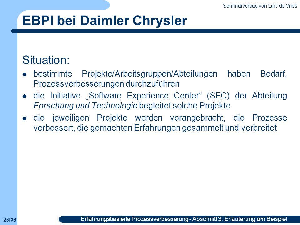 Seminarvortrag von Lars de Vries 26|36 Erfahrungsbasierte Prozessverbesserung - Abschnitt 3: Erläuterung am Beispiel EBPI bei Daimler Chrysler Situati