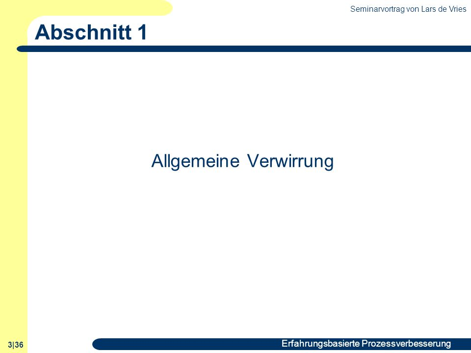 Seminarvortrag von Lars de Vries 3|36 Erfahrungsbasierte Prozessverbesserung Abschnitt 1 Allgemeine Verwirrung