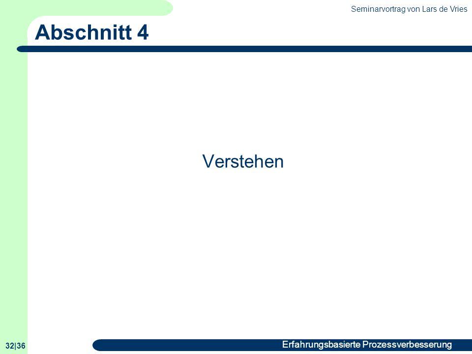 Seminarvortrag von Lars de Vries 32|36 Erfahrungsbasierte Prozessverbesserung Abschnitt 4 Verstehen
