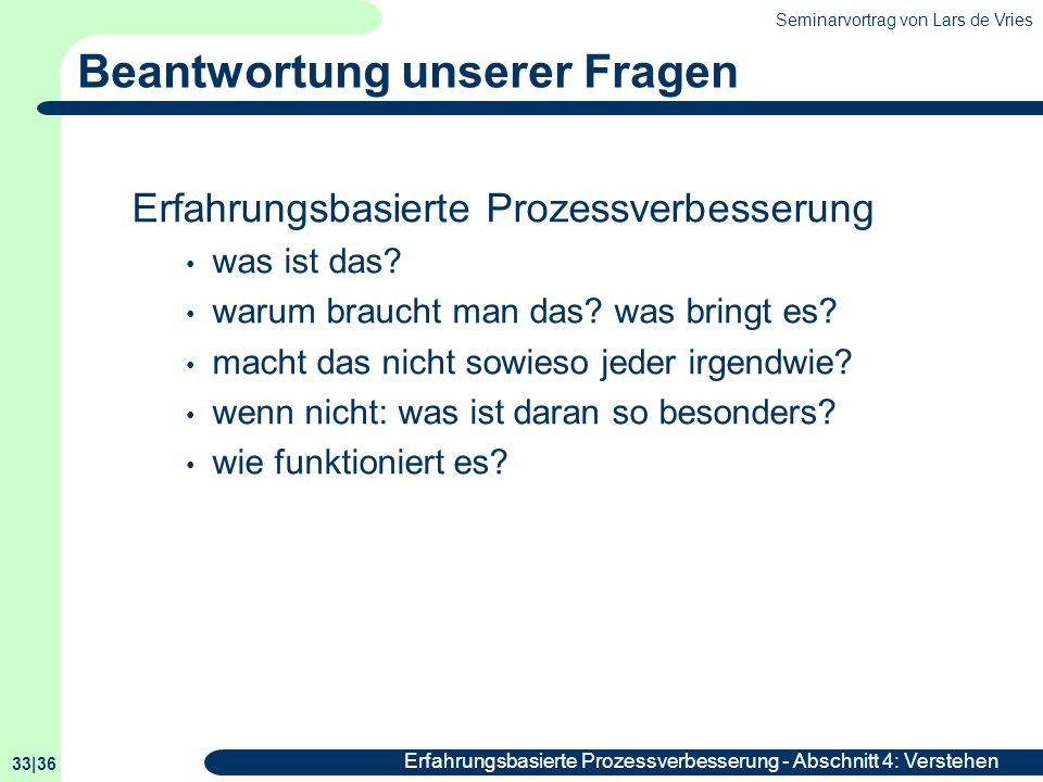 Seminarvortrag von Lars de Vries 33|36 Erfahrungsbasierte Prozessverbesserung - Abschnitt 4: Verstehen Beantwortung unserer Fragen Erfahrungsbasierte