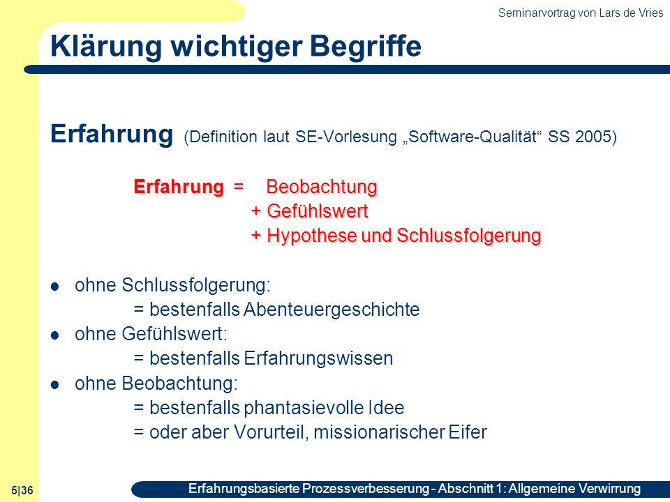 Seminarvortrag von Lars de Vries 5|36 Erfahrungsbasierte Prozessverbesserung - Abschnitt 1: Allgemeine Verwirrung Klärung wichtiger Begriffe Erfahrung