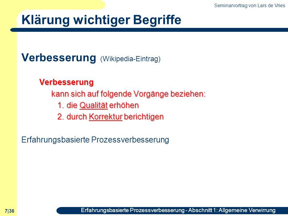 Seminarvortrag von Lars de Vries 7|36 Erfahrungsbasierte Prozessverbesserung - Abschnitt 1: Allgemeine Verwirrung Klärung wichtiger Begriffe Verbesser