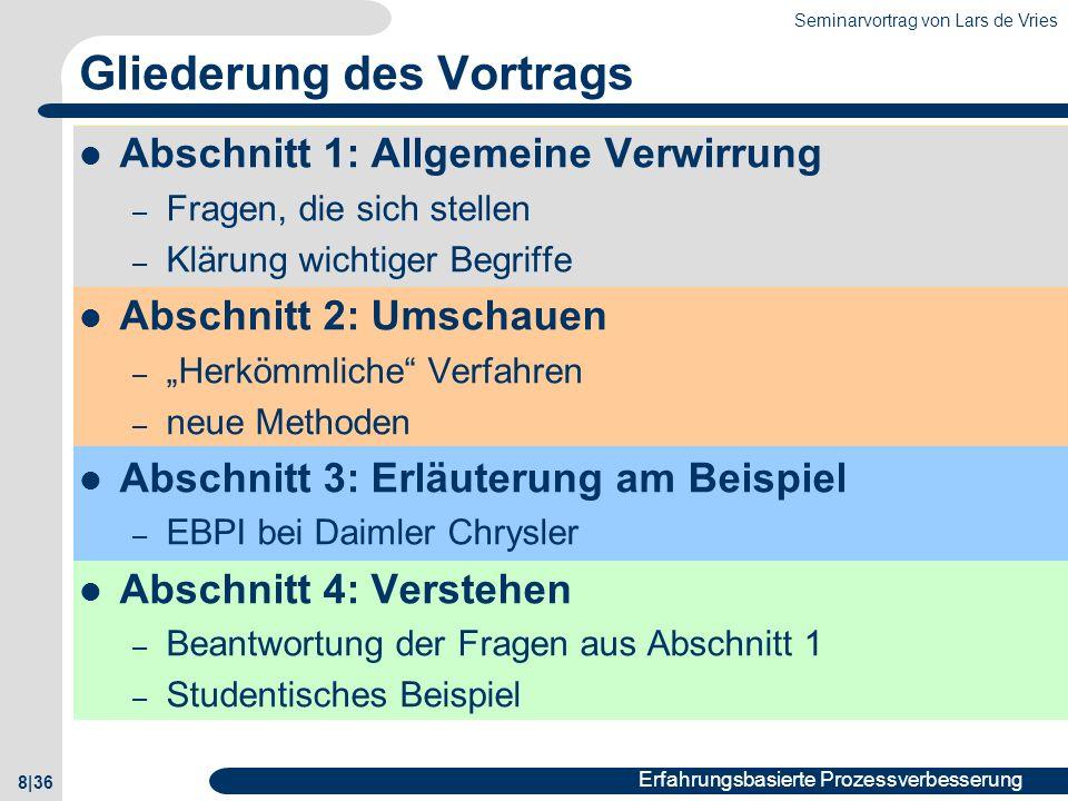 Seminarvortrag von Lars de Vries 8|36 Erfahrungsbasierte Prozessverbesserung Gliederung des Vortrags Abschnitt 1: Allgemeine Verwirrung – Fragen, die