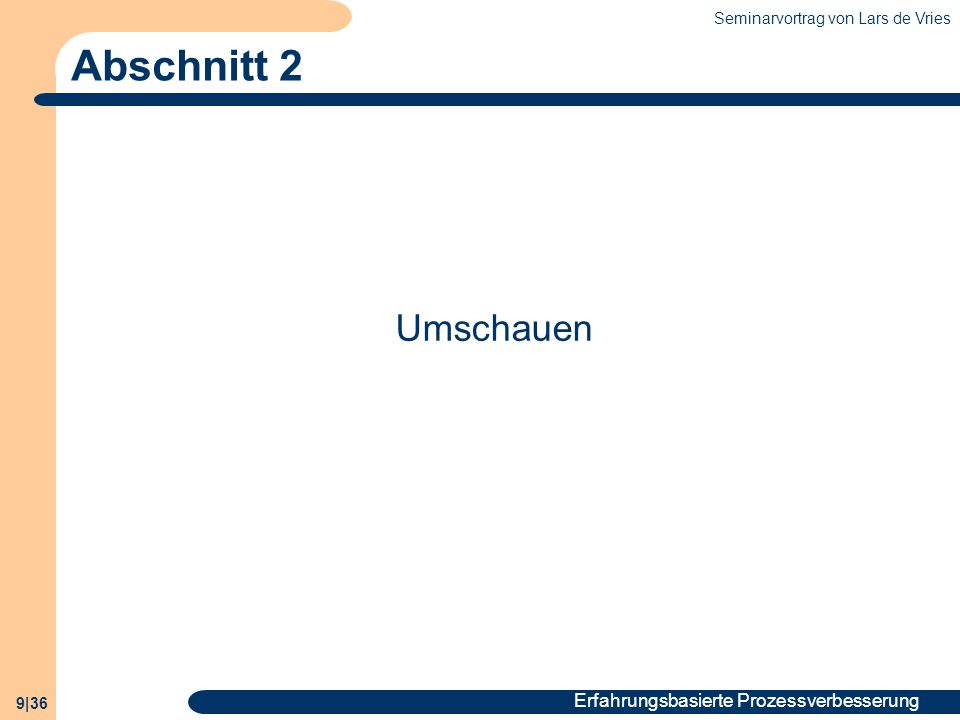 Seminarvortrag von Lars de Vries 20|36 Erfahrungsbasierte Prozessverbesserung - Abschnitt 2: Umschauen Beispiel für ein Goal Template Analyze the testing process (object) for the purpose of improvement (purpose) with respect to reliability (quality focus) from the point of view of the developer (viewpoint) in the context of Project Y (environment).