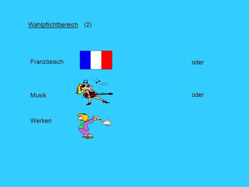 Wahlpflichtbereich (2) Französisch oder Musik oder Werken
