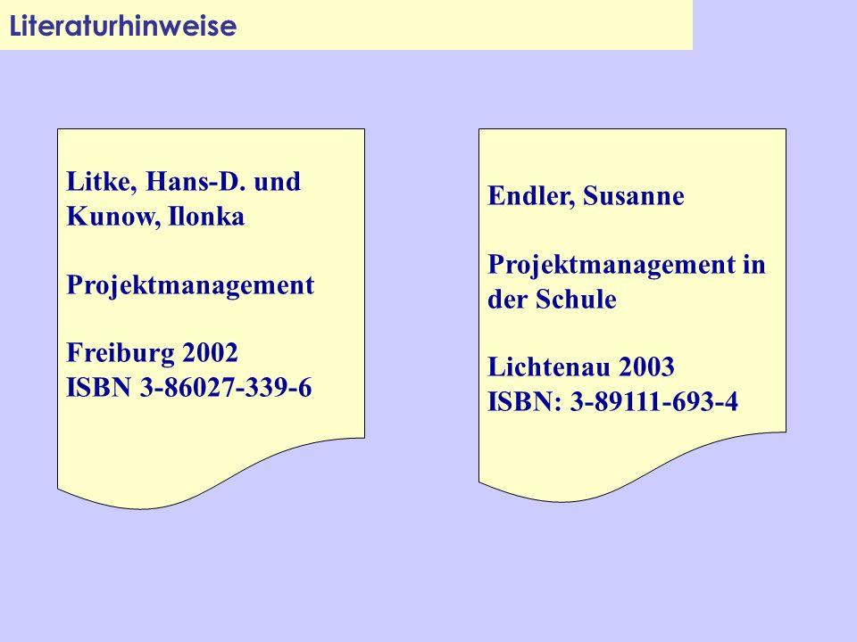 Literaturhinweise Litke, Hans-D. und Kunow, Ilonka Projektmanagement Freiburg 2002 ISBN 3-86027-339-6 Endler, Susanne Projektmanagement in der Schule