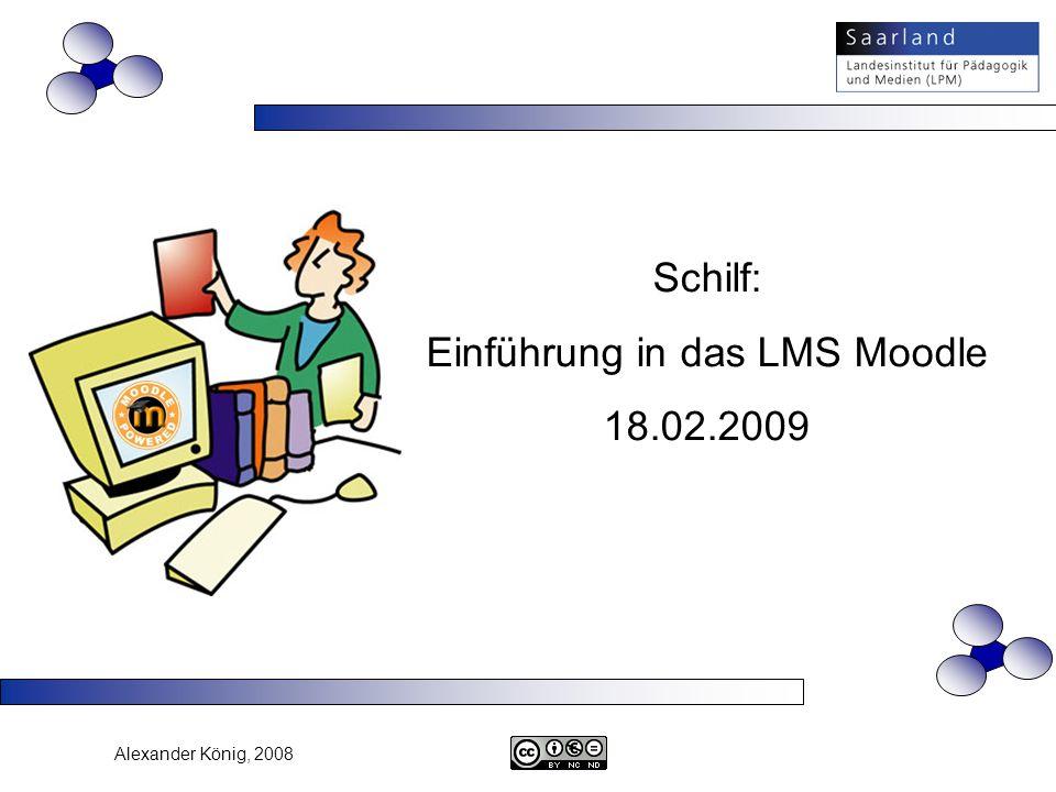Alexander König, 2008 Schilf: Einführung in das LMS Moodle 18.02.2009