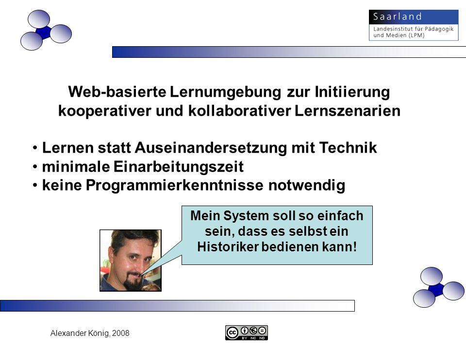 Alexander König, 2008 Web-basierte Lernumgebung zur Initiierung kooperativer und kollaborativer Lernszenarien Lernen statt Auseinandersetzung mit Tech