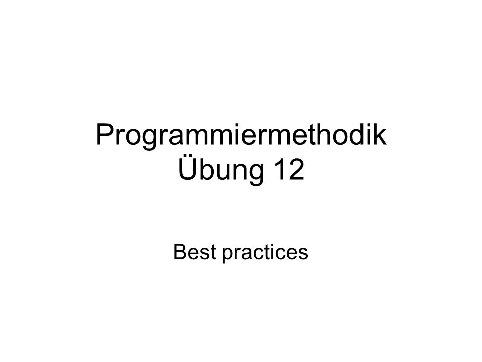 Programmiermethodik Übung 12 Best practices