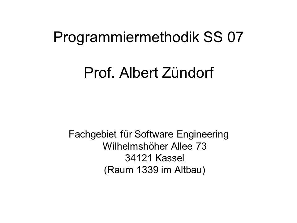 Programmiermethodik SS 07 Prof. Albert Zündorf Fachgebiet für Software Engineering Wilhelmshöher Allee 73 34121 Kassel (Raum 1339 im Altbau)