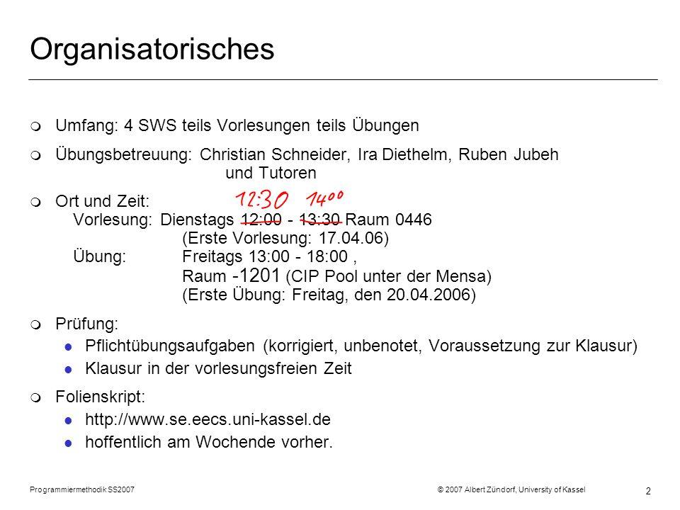 Programmiermethodik SS2007 © 2007 Albert Zündorf, University of Kassel 2 Organisatorisches m Umfang: 4 SWS teils Vorlesungen teils Übungen m Übungsbet