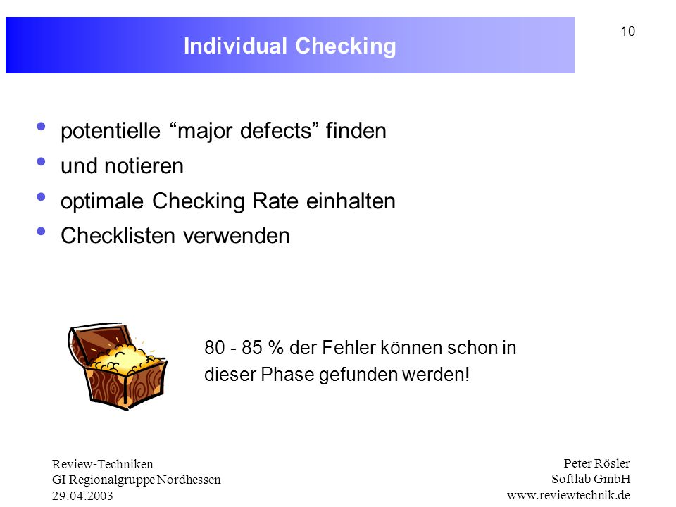 Review-Techniken GI Regionalgruppe Nordhessen 29.04.2003 Peter Rösler Softlab GmbH www.reviewtechnik.de 10 Individual Checking potentielle major defec