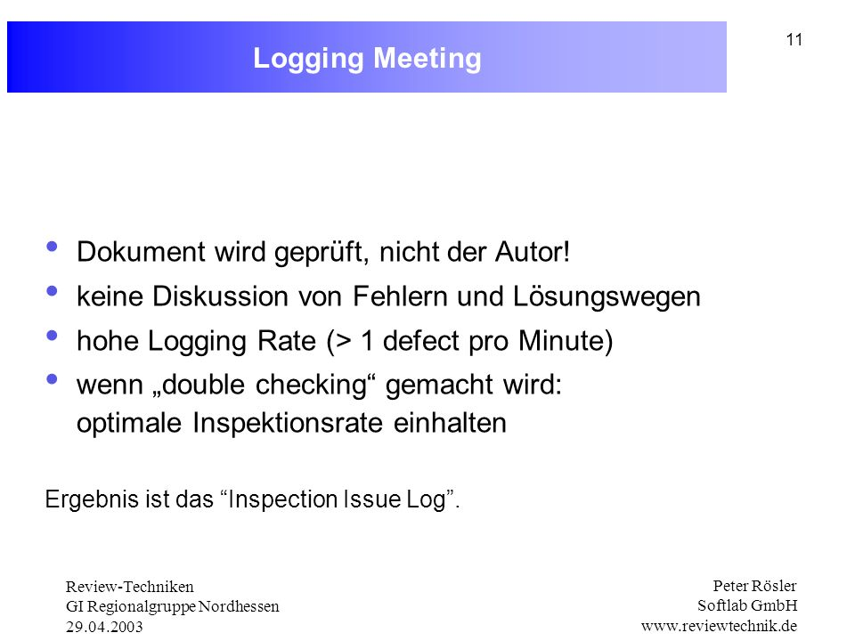 Review-Techniken GI Regionalgruppe Nordhessen 29.04.2003 Peter Rösler Softlab GmbH www.reviewtechnik.de 11 Logging Meeting Dokument wird geprüft, nich