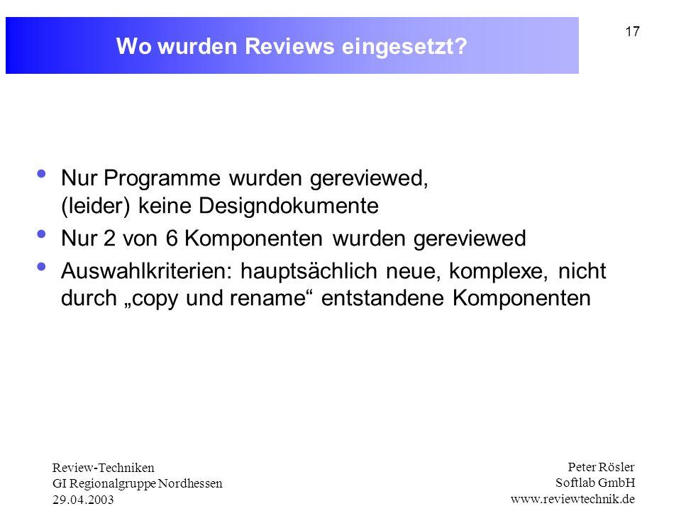 Review-Techniken GI Regionalgruppe Nordhessen 29.04.2003 Peter Rösler Softlab GmbH www.reviewtechnik.de 17 Wo wurden Reviews eingesetzt.