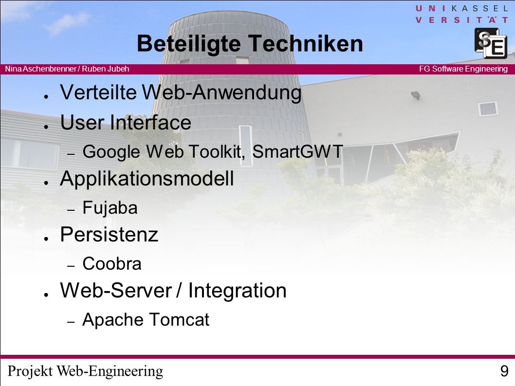 Projekt Web-Engineering Nina Aschenbrenner / Ruben Jubeh 9 FG Software Engineering Beteiligte Techniken Verteilte Web-Anwendung User Interface – Googl
