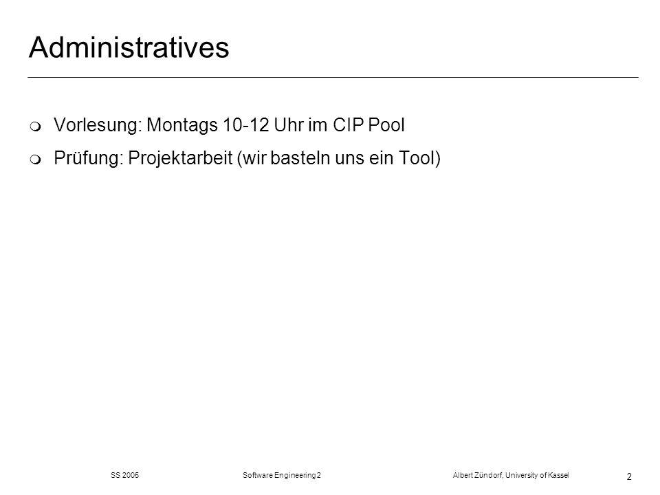 SS 2005 Software Engineering 2 Albert Zündorf, University of Kassel 2 Administratives m Vorlesung: Montags 10-12 Uhr im CIP Pool m Prüfung: Projektarb