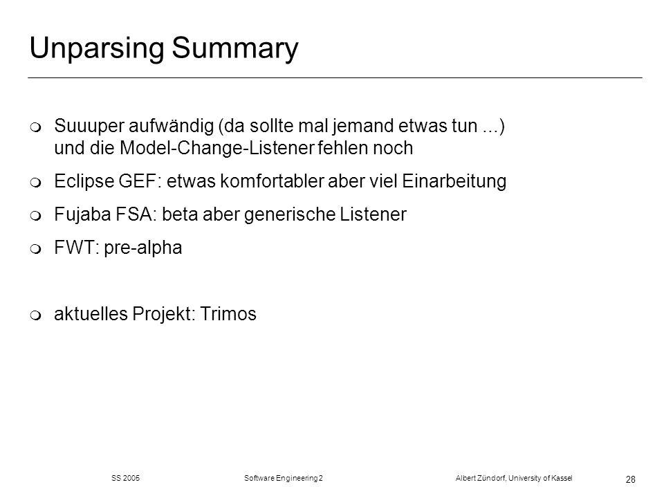 SS 2005 Software Engineering 2 Albert Zündorf, University of Kassel 28 Unparsing Summary m Suuuper aufwändig (da sollte mal jemand etwas tun...) und d