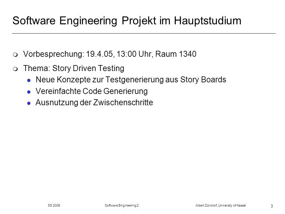 SS 2005 Software Engineering 2 Albert Zündorf, University of Kassel 3 Software Engineering Projekt im Hauptstudium m Vorbesprechung: 19.4.05, 13:00 Uh