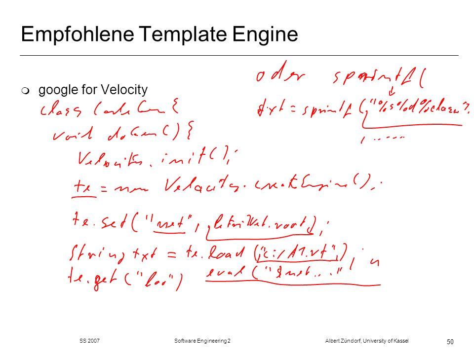 SS 2007 Software Engineering 2 Albert Zündorf, University of Kassel 50 Empfohlene Template Engine m google for Velocity
