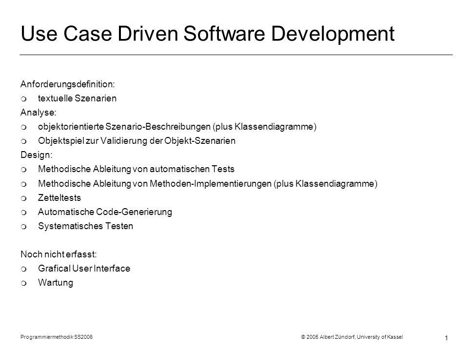 Programmiermethodik SS2006 © 2005 Albert Zündorf, University of Kassel 1 Use Case Driven Software Development Anforderungsdefinition: m textuelle Szen