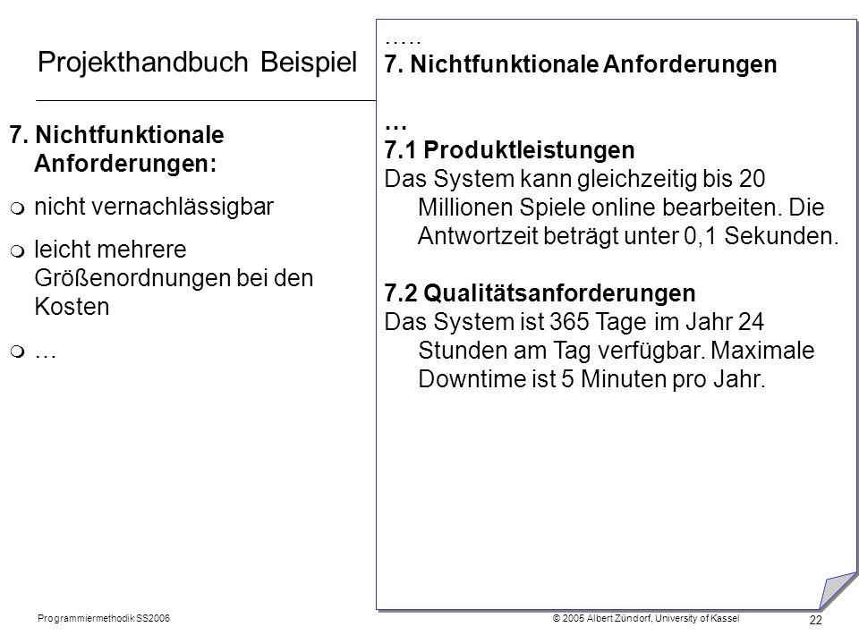 Programmiermethodik SS2006 © 2005 Albert Zündorf, University of Kassel 22 Projekthandbuch Beispiel 7. Nichtfunktionale Anforderungen: m nicht vernachl