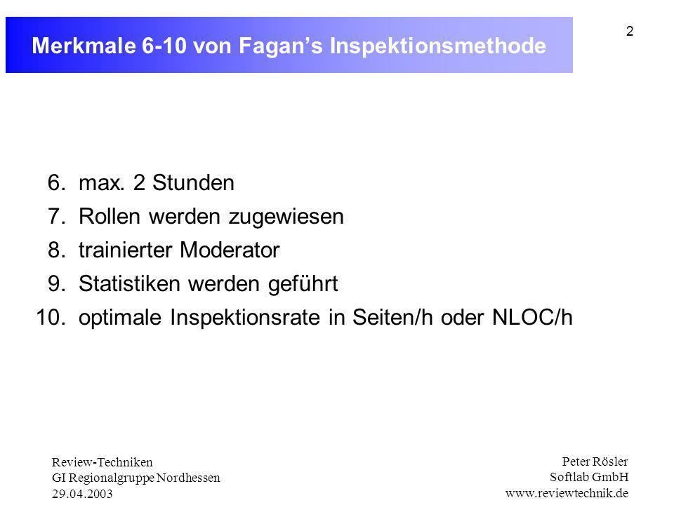 Review-Techniken GI Regionalgruppe Nordhessen 29.04.2003 Peter Rösler Softlab GmbH www.reviewtechnik.de 2 Merkmale 6-10 von Fagans Inspektionsmethode 6.