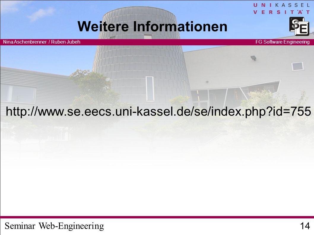 Seminar Web-Engineering Nina Aschenbrenner / Ruben Jubeh 14 FG Software Engineering Weitere Informationen http://www.se.eecs.uni-kassel.de/se/index.php id=755