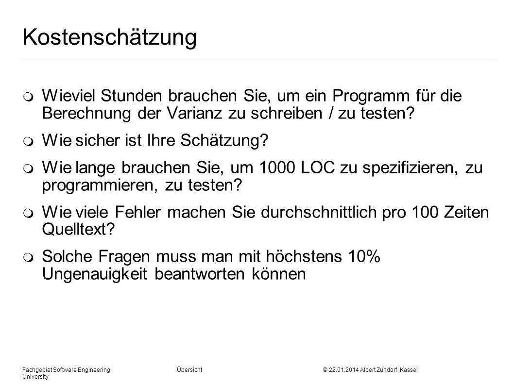 Fachgebiet Software Engineering Übersicht © 22.01.2014 Albert Zündorf, Kassel University Kostenschätzung m Wieviel Stunden brauchen Sie, um ein Programm für die Berechnung der Varianz zu schreiben / zu testen.