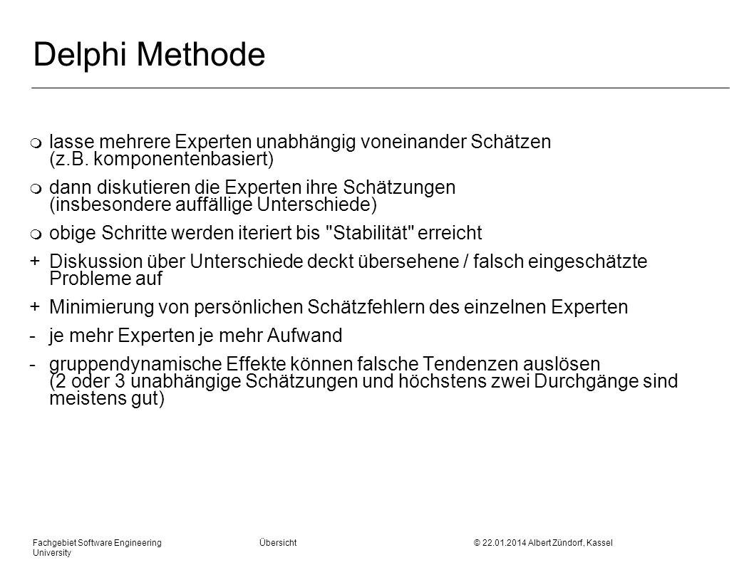 Fachgebiet Software Engineering Übersicht © 22.01.2014 Albert Zündorf, Kassel University Delphi Methode m lasse mehrere Experten unabhängig voneinander Schätzen (z.B.