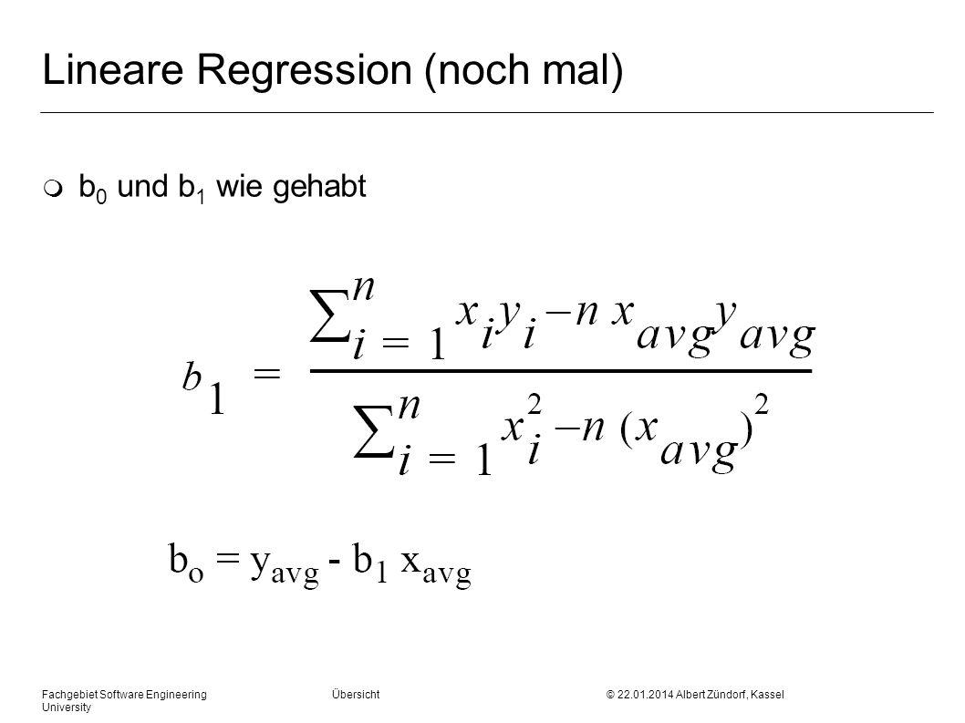 Fachgebiet Software Engineering Übersicht © 22.01.2014 Albert Zündorf, Kassel University Lineare Regression (noch mal) m b 0 und b 1 wie gehabt