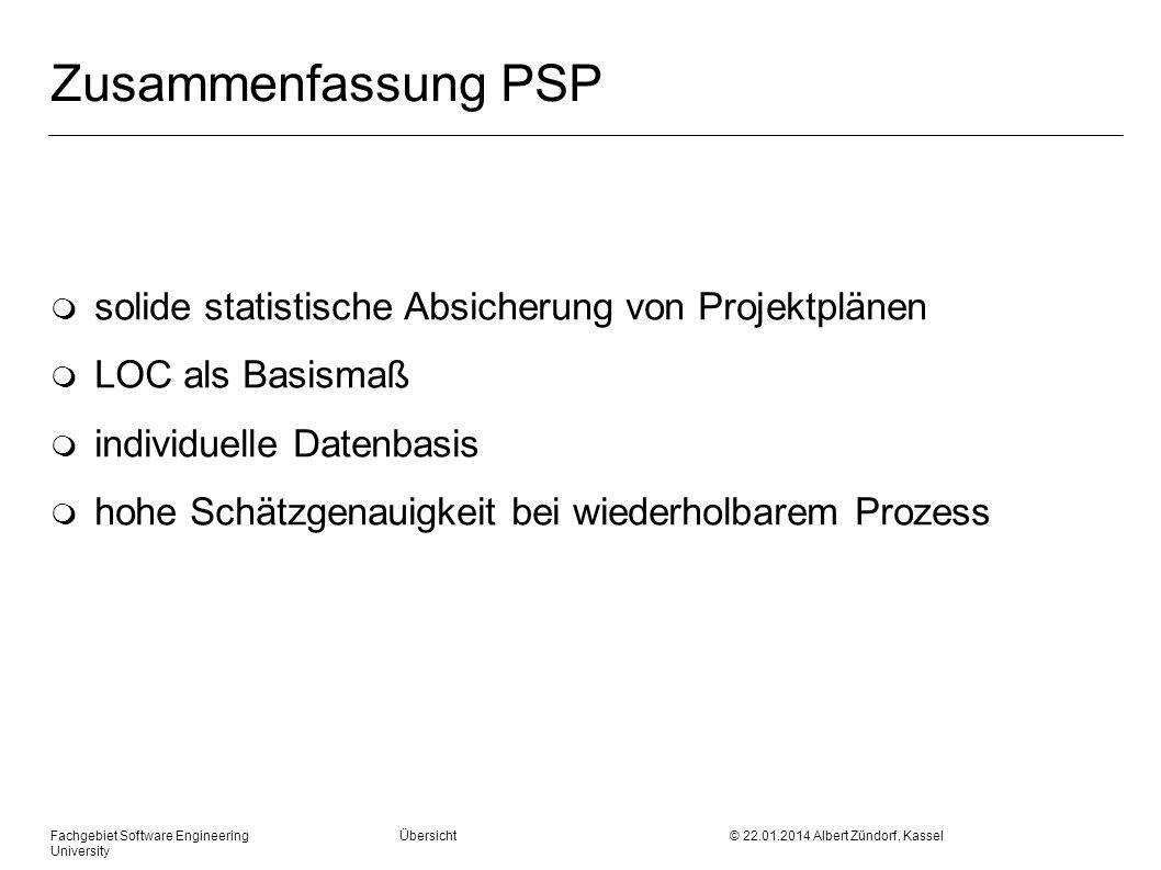 Zusammenfassung PSP m solide statistische Absicherung von Projektplänen m LOC als Basismaß m individuelle Datenbasis m hohe Schätzgenauigkeit bei wiederholbarem Prozess