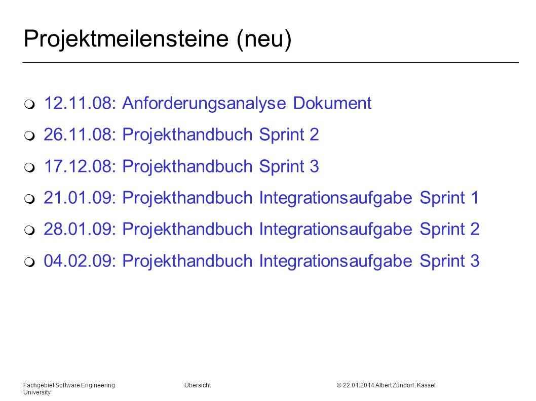 Fachgebiet Software Engineering Übersicht © 22.01.2014 Albert Zündorf, Kassel University Projektmeilensteine (neu) m 12.11.08: Anforderungsanalyse Dok