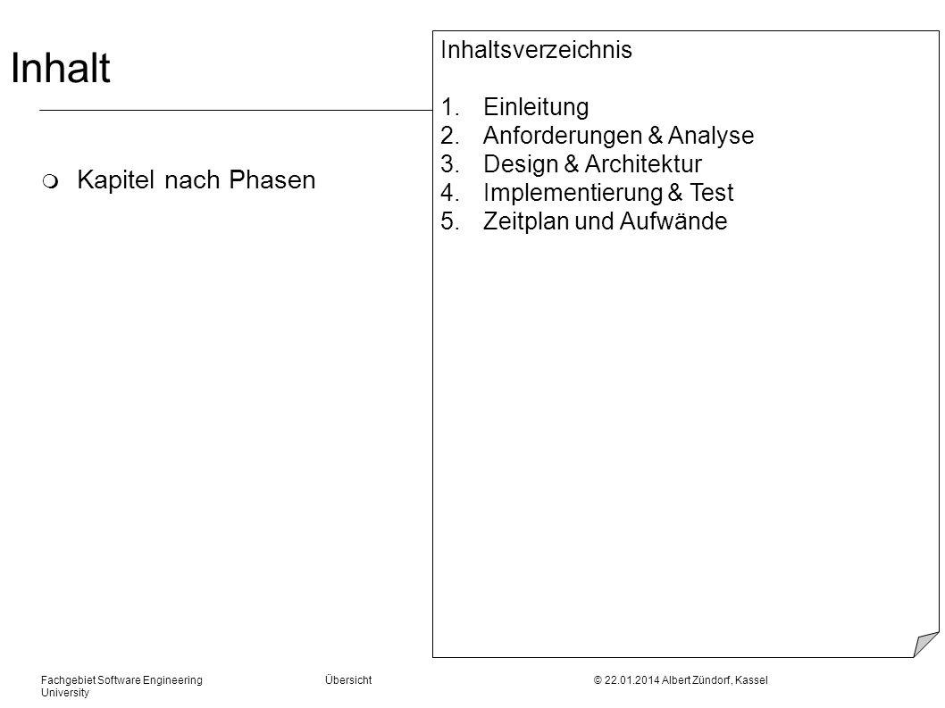 Fachgebiet Software Engineering Übersicht © 22.01.2014 Albert Zündorf, Kassel University Inhalt m Kapitel nach Phasen Inhaltsverzeichnis 1.Einleitung