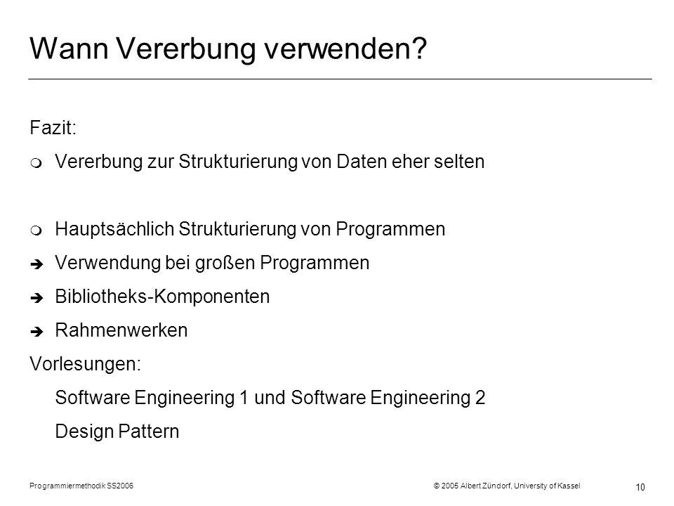 Programmiermethodik SS2006 © 2005 Albert Zündorf, University of Kassel 10 Wann Vererbung verwenden.