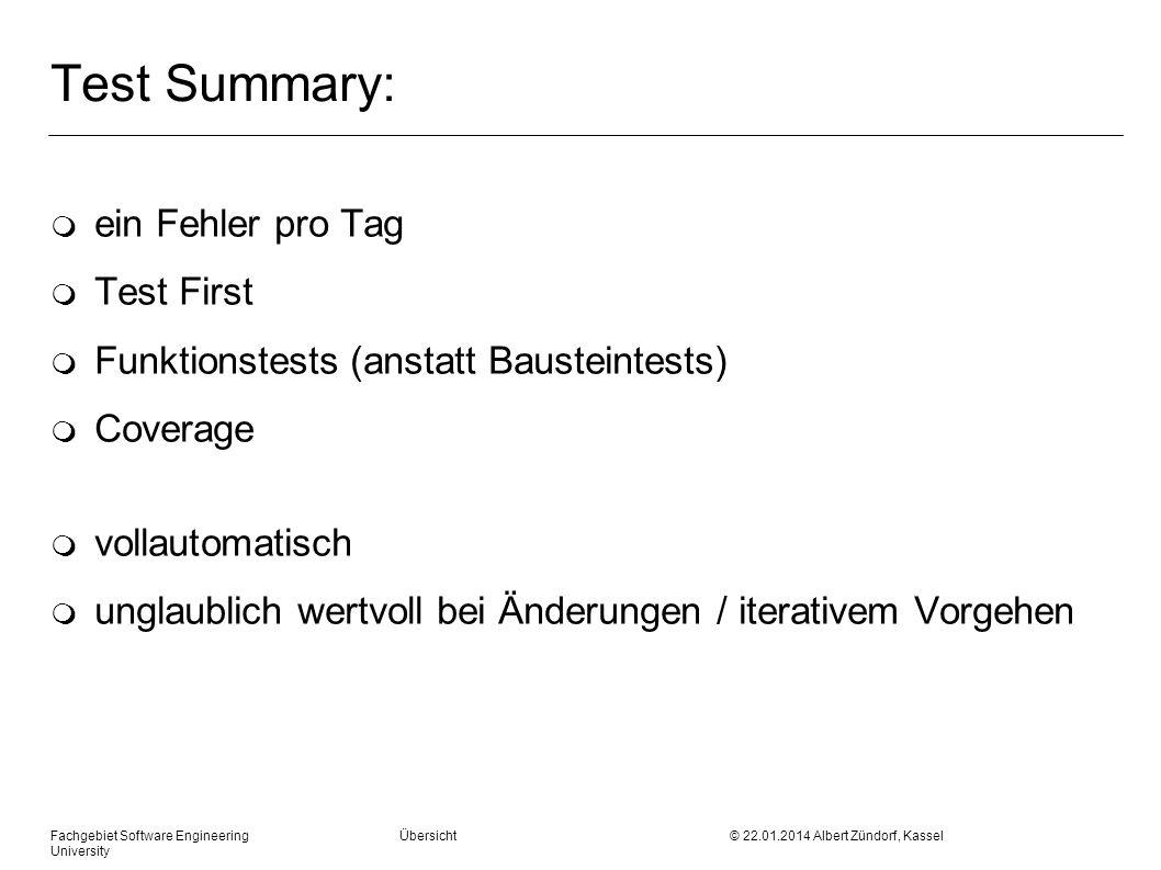 Fachgebiet Software Engineering Übersicht © 22.01.2014 Albert Zündorf, Kassel University Test Summary: m ein Fehler pro Tag m Test First m Funktionste