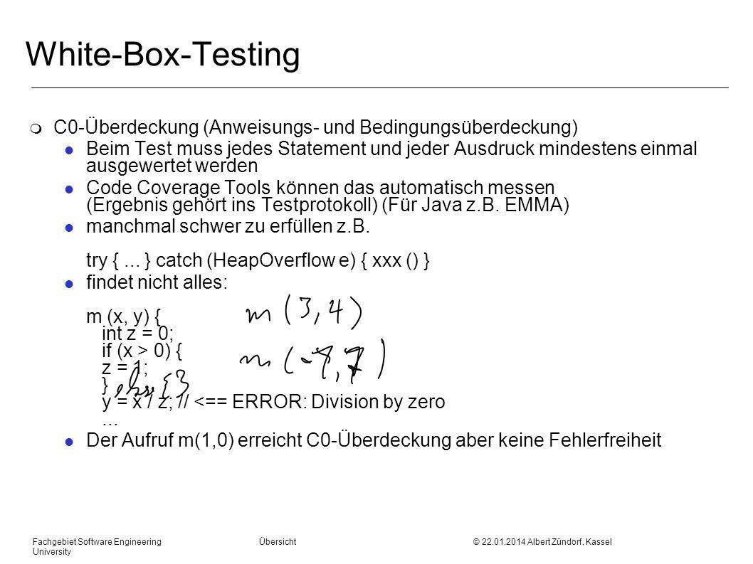 Fachgebiet Software Engineering Übersicht © 22.01.2014 Albert Zündorf, Kassel University White-Box-Testing m C0-Überdeckung (Anweisungs- und Bedingung