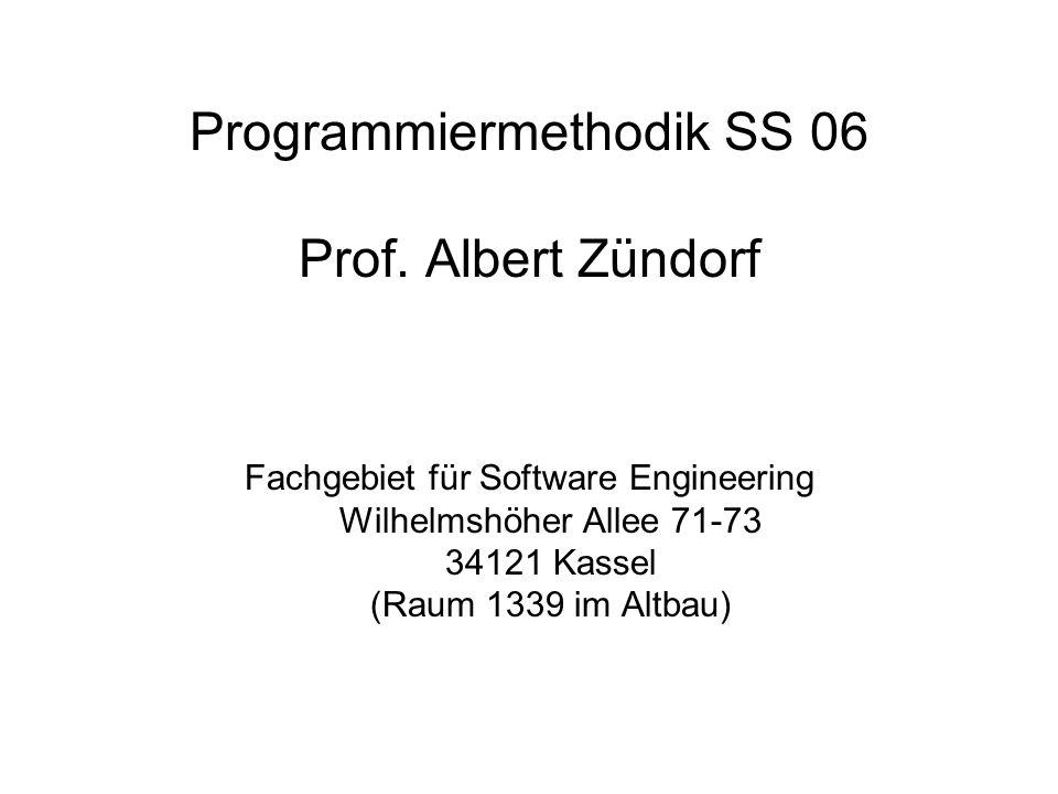 Programmiermethodik SS 06 Prof. Albert Zündorf Fachgebiet für Software Engineering Wilhelmshöher Allee 71-73 34121 Kassel (Raum 1339 im Altbau)