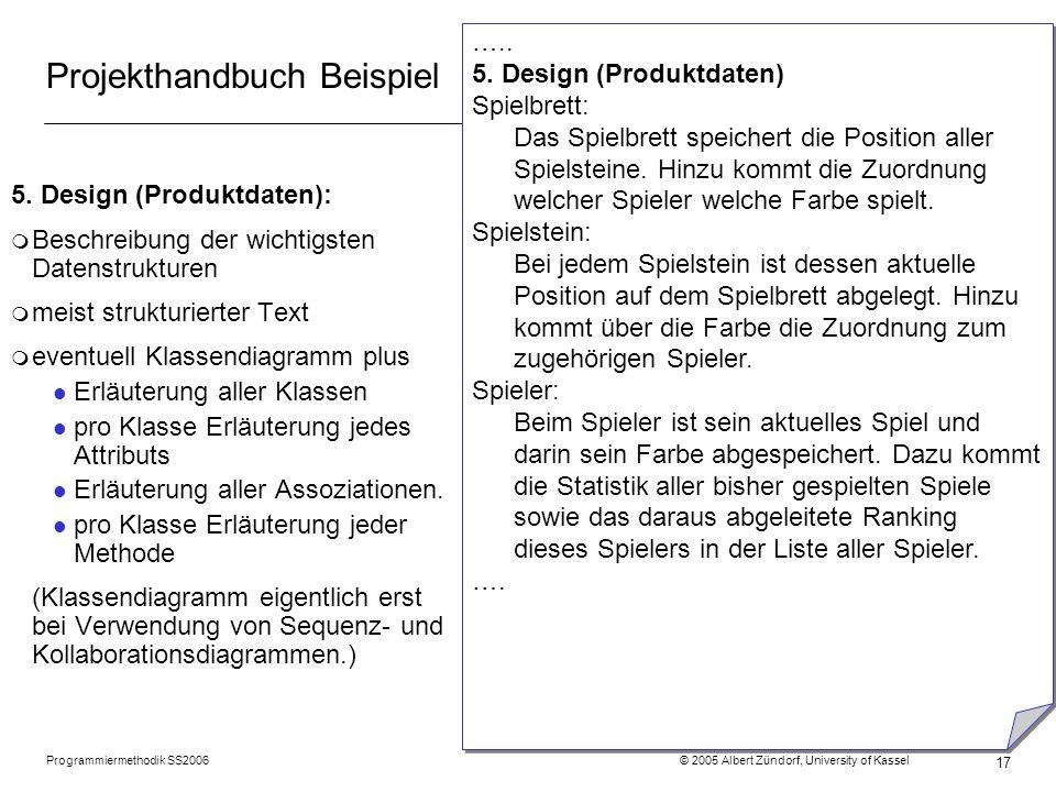 Programmiermethodik SS2006 © 2005 Albert Zündorf, University of Kassel 17 Projekthandbuch Beispiel 5. Design (Produktdaten): m Beschreibung der wichti
